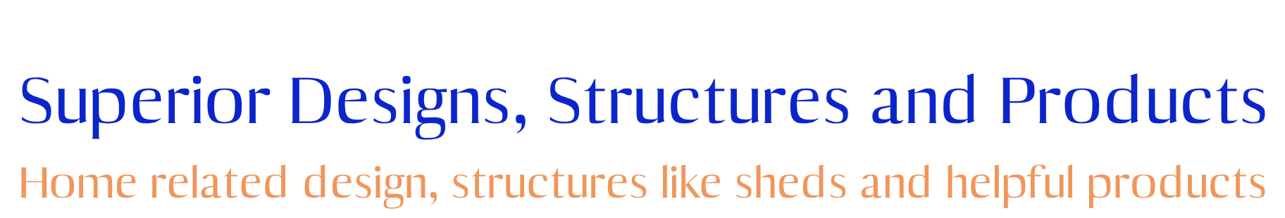 Superior Designs, Structures and Products